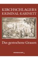 Kirchschlagers Kriminal-Kabinett - Das gestochene Grauen